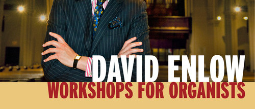David Enlow - Workshops for Organists Providence, RI February 11 Irvington, NY March 26