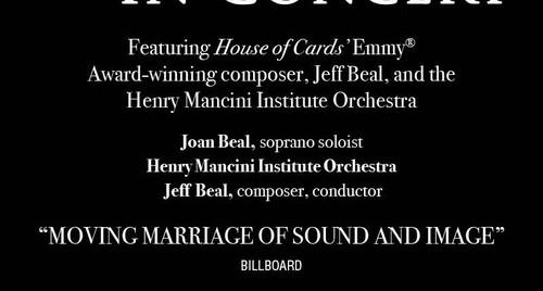 "HOUSE of CARDS In Concert Award-winning composer, Jeff Beal, and the Henry Mancini Institute Orchestra ""Moving Marriage of Sound and Image""  January 19"