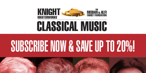 Knight Masterworks Classical Music Arsht Center, Miami  Nov 5 - Jan 17 - Feb 25 - Apr 23