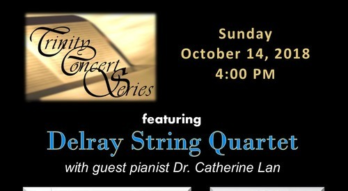 Delray String Quartet with guest pianist Dr. Catherine Lan Trinity Concert Series first concert of the season! Sunday, October 14