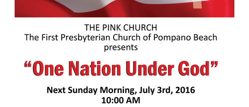 "The Pink Church presents ""One Nation Under God"" First Presbyterian Church of Pompano beach July 3  10 a.m."